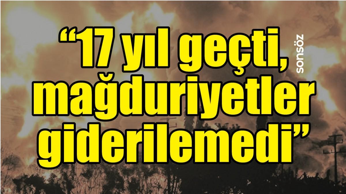 """""""17 YIL GEÇTİ, MAĞDURİYETLER GİDERİLEMEDİ"""""""