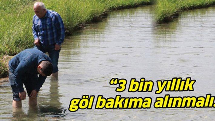 """""""3 BİN YILLIK GÖL BAKIMA ALINMALI…"""""""