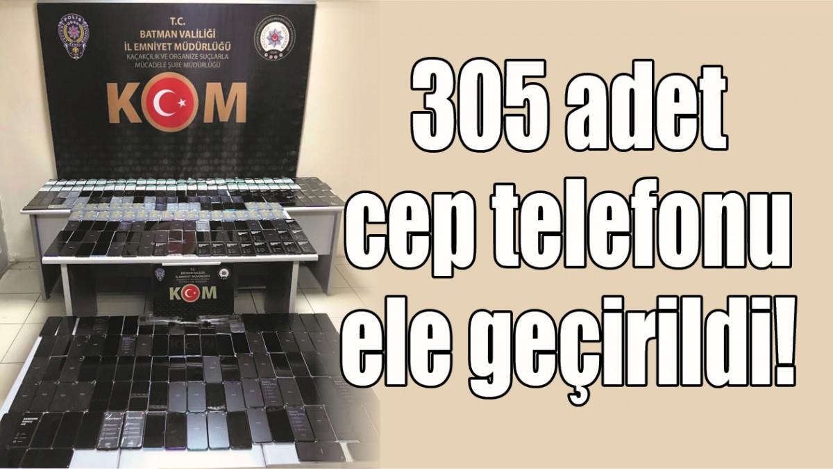 305 ADET CEP TELEFONU ELE GEÇİRİLDİ!