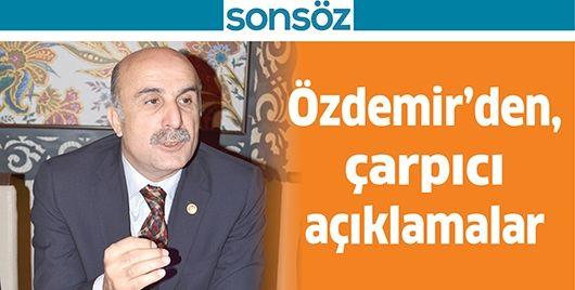 ÖZDEMİR'DEN, ÇARPICI AÇIKLAMALAR