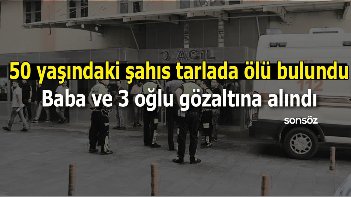 50 YAŞINDAKİ ŞAHIS TARLADA ÖLÜ BULUNDU