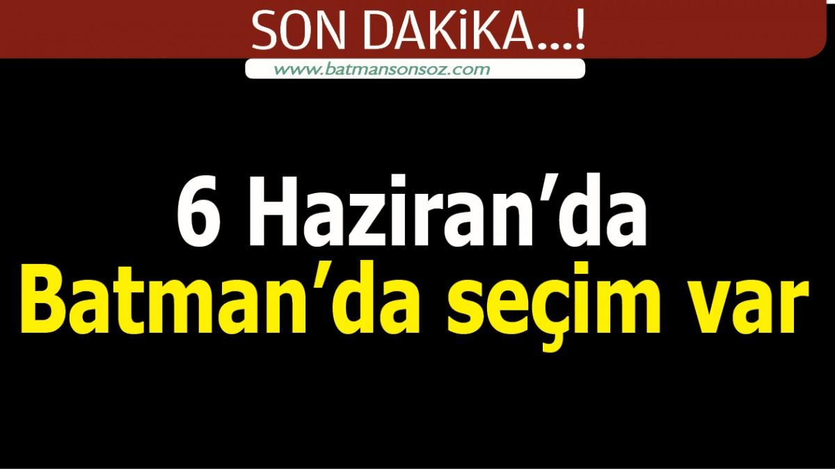 6 HAZİRAN'DA BATMAN'DA SEÇİM VAR
