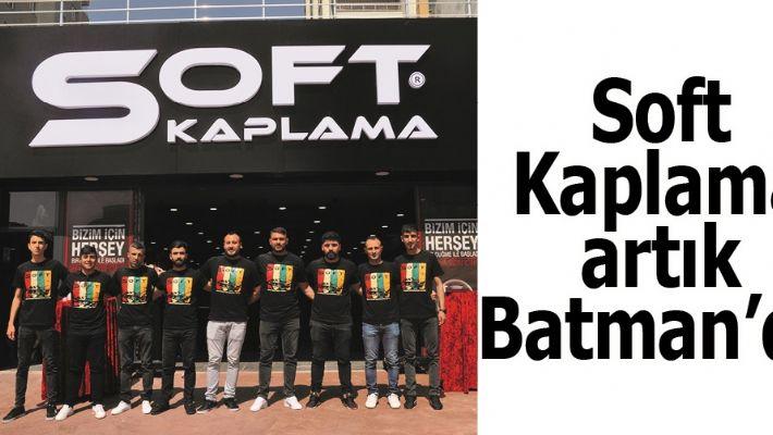 SOFT KAPLAMA ARTIK BATMAN'DA