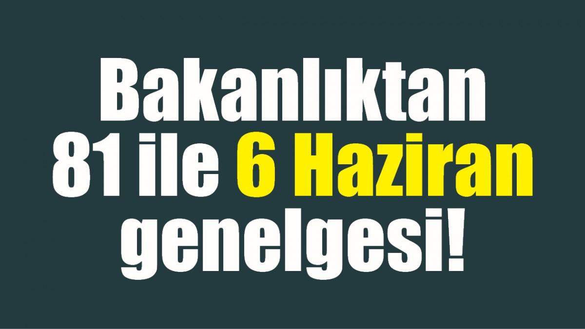 BAKANLIKTAN 81 İLE 6 HAZİRAN GENELGESİ!