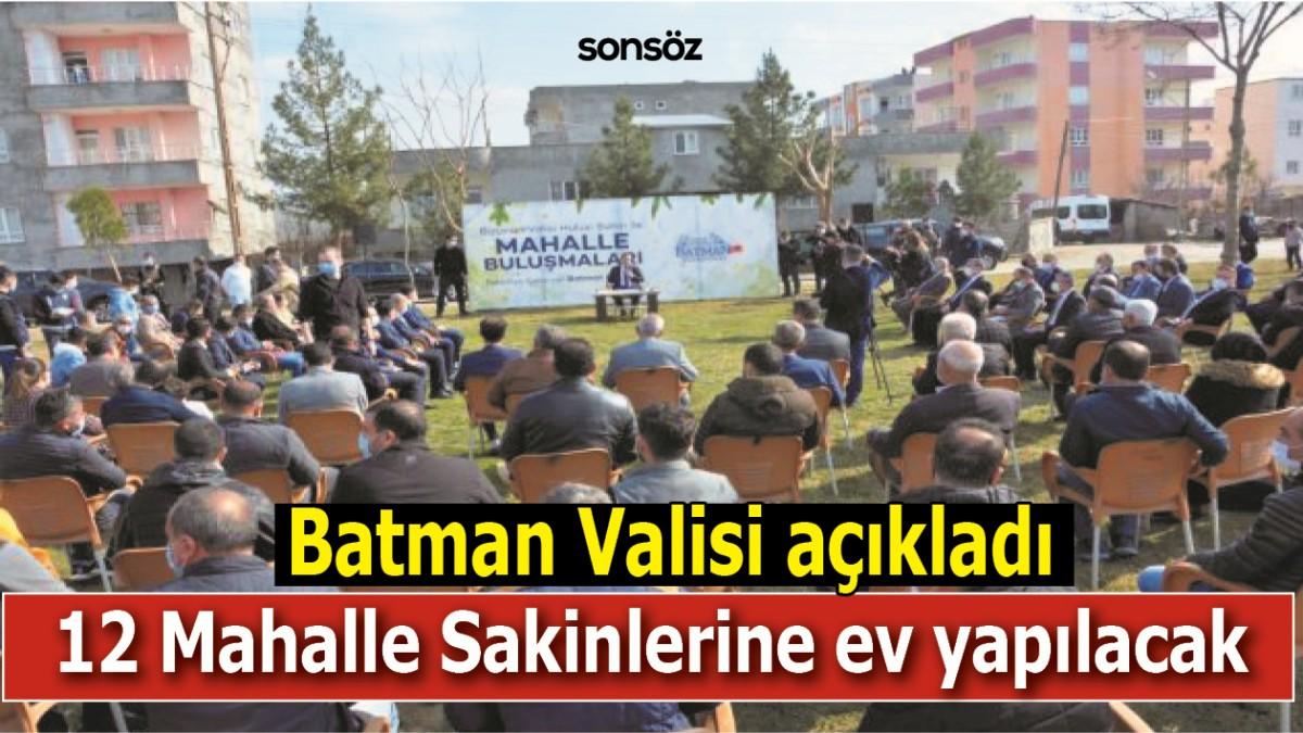 BATMAN'DA 12 MAHALLE SAKİNLERİNE EV YAPILACAK