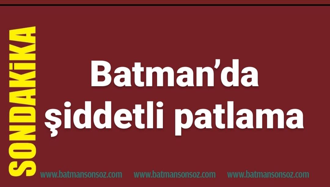 Batman'da şiddetli patlama