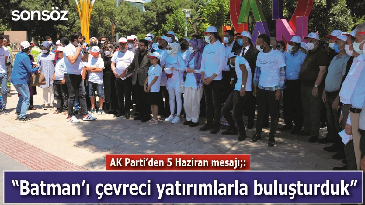 """""""BATMAN'I ÇEVRECİ YATIRIMLARLA BULUŞTURDUK"""""""
