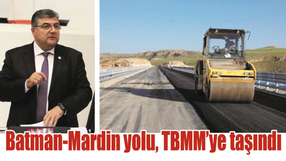 BATMAN-MARDİN YOLU, TBMM'YE TAŞINDI