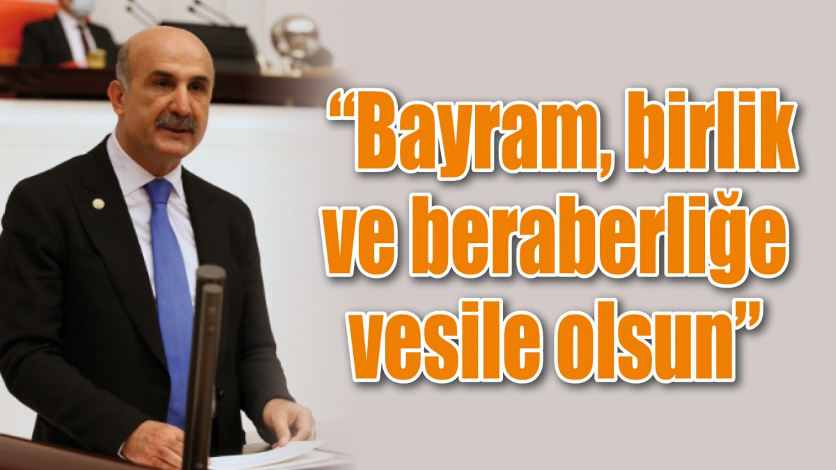 """""""BAYRAM, BİRLİK VE BERABERLİĞE VESİLE OLSUN"""""""