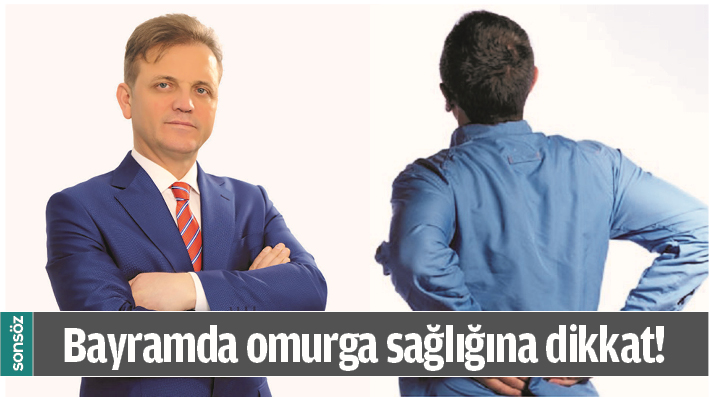 BAYRAMDA OMURGA SAĞLIĞINA DİKKAT!