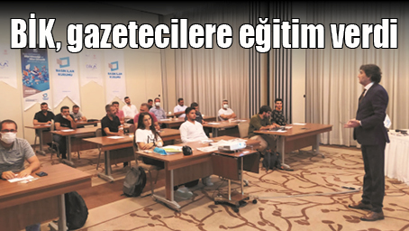 BİK, GAZETECİLERE EĞİTİM VERDİ
