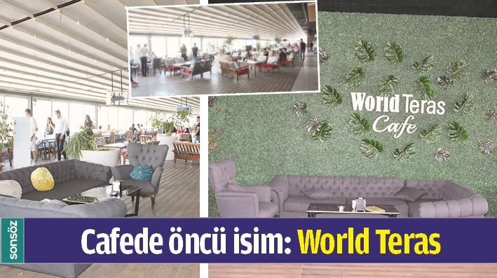 CAFEDE ÖNCÜ İSİM: WORLD TERAS