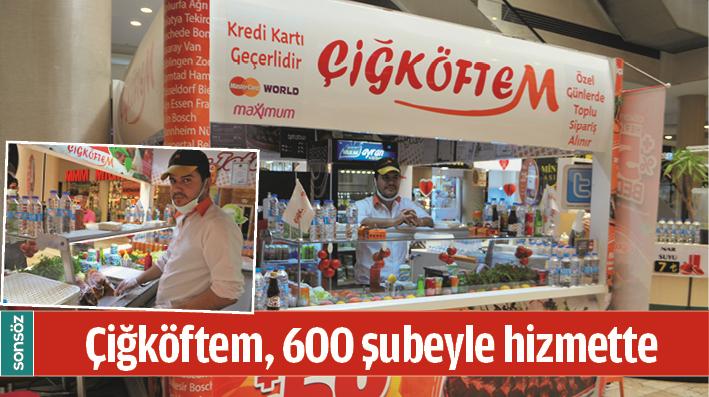 ÇİĞKÖFTEM, 600 ŞUBEYLE HİZMETTE