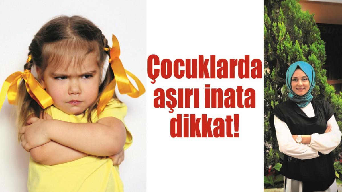 ÇOCUKLARDA AŞIRI İNATA DİKKAT!