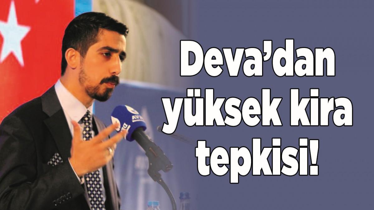 DEVA'DAN YÜKSEK KİRA TEPKİSİ!