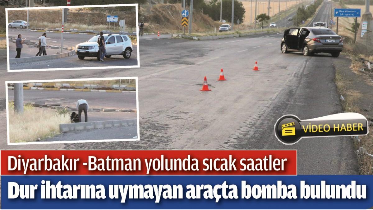 DİYARBAKIR -BATMAN YOLUNDA SICAK SAATLER