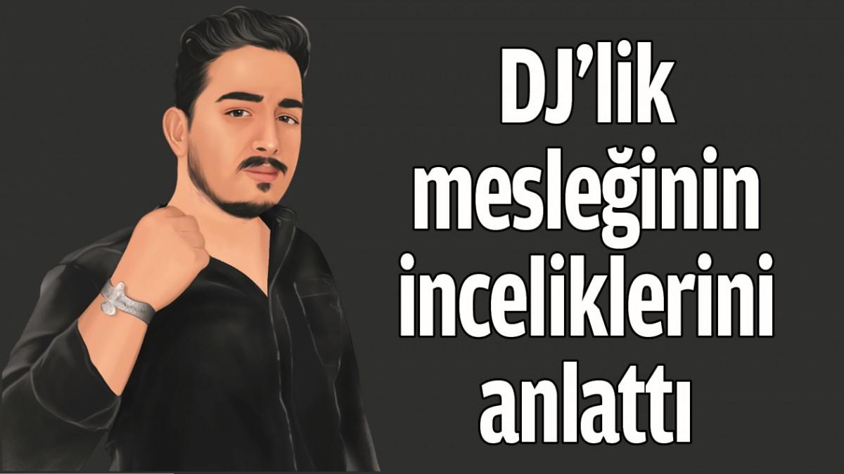 DJ'LİK MESLEĞİNİN İNCELİKLERİNİ ANLATTI