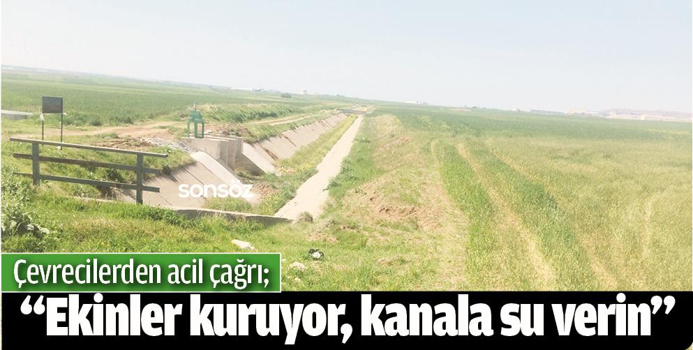 """""""EKİNLER KURUYOR, KANALA SU VERİN"""""""