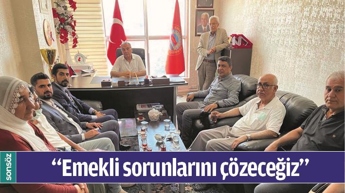 """""""EMEKLİ SORUNLARINI ÇÖZECEĞİZ"""""""