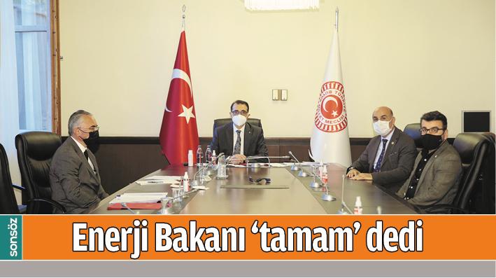 ENERJİ BAKANI 'TAMAM' DEDİ