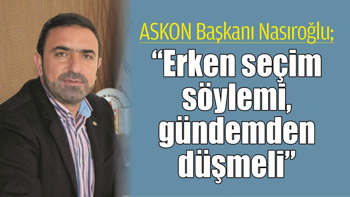 """""""ERKEN SEÇİM SÖYLEMİ, GÜNDEMDEN DÜŞMELİ"""""""