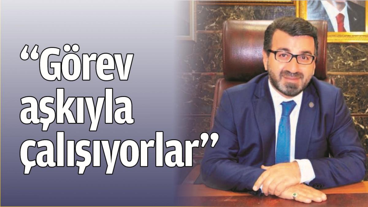 """""""GÖREV AŞKIYLA ÇALIŞIYORLAR"""""""