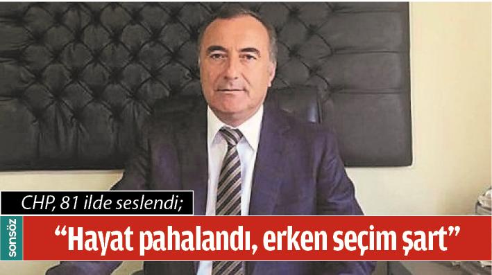 """""""HAYAT PAHALANDI, ERKEN SEÇİM ŞART"""""""
