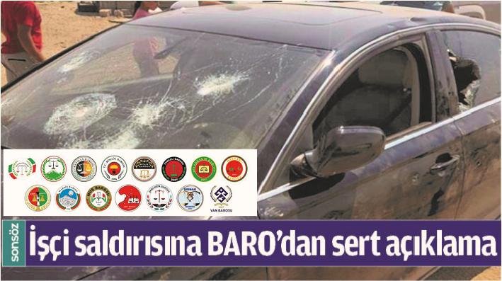 İŞÇİ SALDIRISINA BARO'DAN SERT AÇIKLAMA