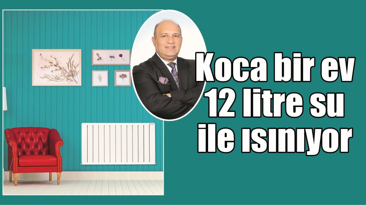 KOCA BİR EV 12 LİTRE SU İLE ISINIYOR