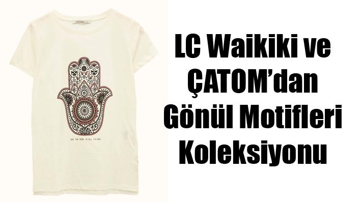 LC Waikiki ve ÇATOM'dan Gönül Motifleri Koleksiyonu