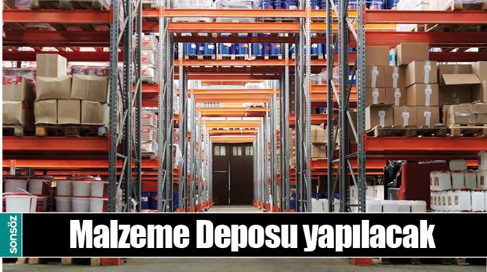 MALZEME DEPOSU YAPILACAK
