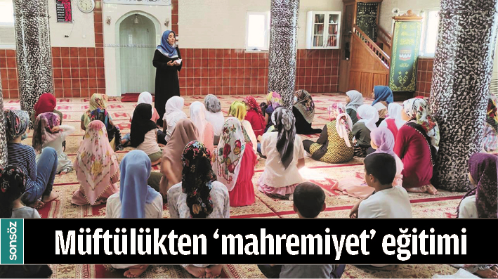 MÜFTÜLÜKTEN 'MAHREMİYET' EĞİTİMİ