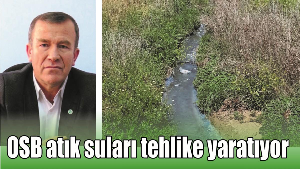 OSB ATIK SULARI TEHLİKE YARATIYOR