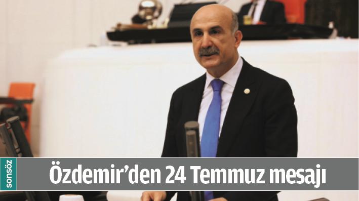 ÖZDEMİR'DEN 24 TEMMUZ MESAJI
