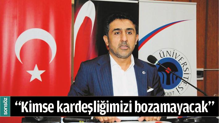 """""""KİMSE KARDEŞLİĞİMİZİ BOZAMAYACAK"""""""