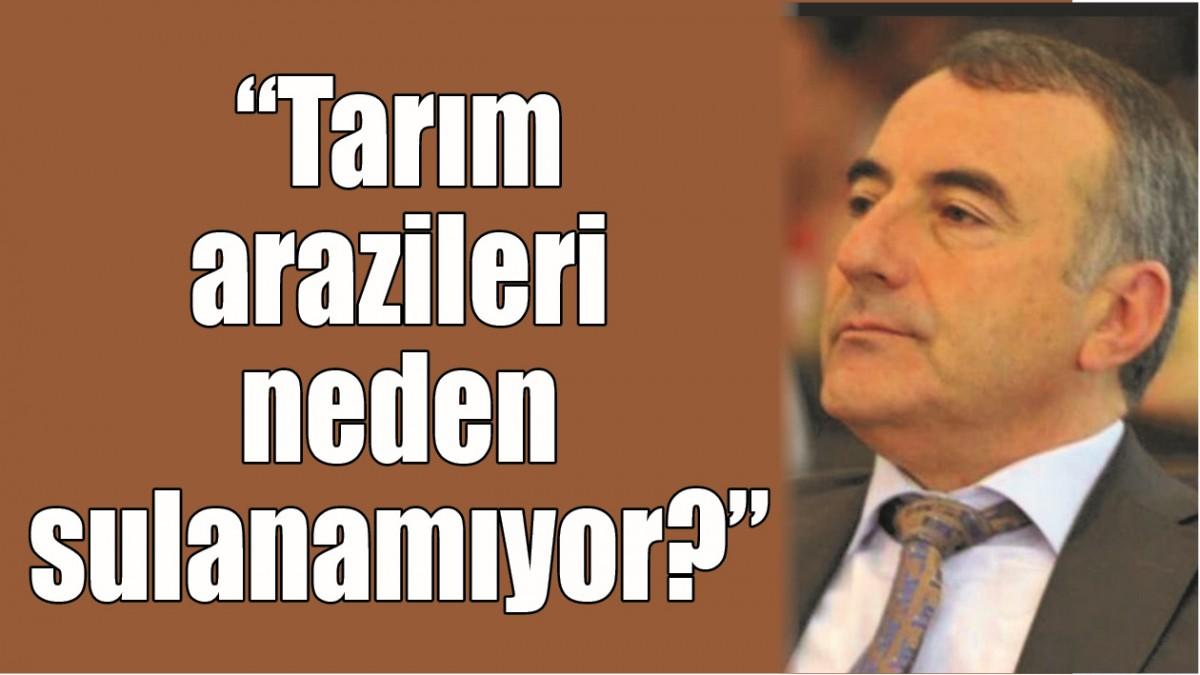 """""""TARIM ARAZİLERİ NEDEN SULANAMIYOR?"""""""