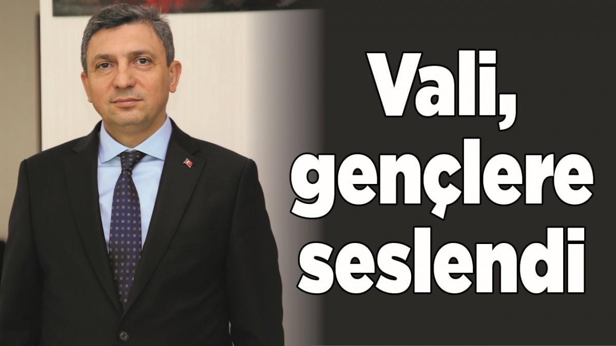 VALİ, GENÇLERE SESLENDİ
