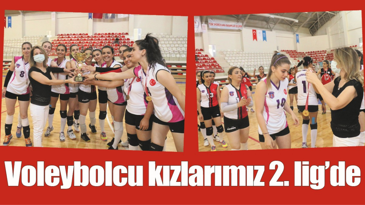 VOLEYBOLCU KIZLARIMIZ 2. LİG'DE