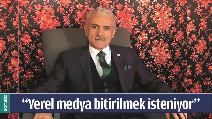 """""""YEREL MEDYA BİTİRİLMEK İSTENİYOR"""""""