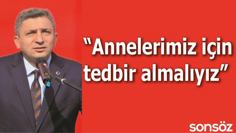 """""""ANNELERİMİZ İÇİN TEDBİR ALMALIYIZ"""""""