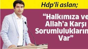 """""""HALKIMIZA VE ALLAH'A KARŞI SORUMLULUKLARIMIZ VAR"""""""
