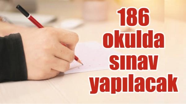 186 OKULDA SINAV YAPILACAK
