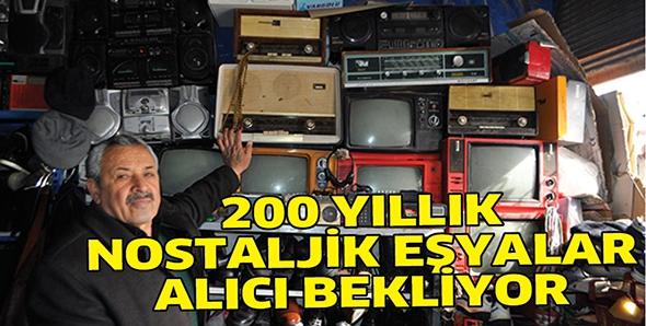 200 YILLIK NOSTALJİK EŞYALAR ALICI BEKLİYOR