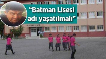 """İŞADAMI BİÇİCİ """"BATMAN LİSESİ ADI YAŞATILMALI"""""""