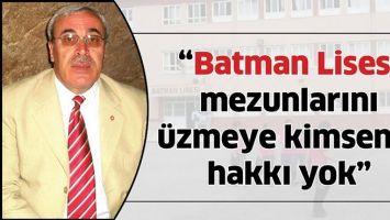"""""""BATMAN LİSESİ MEZUNLARINI ÜZMEYE KİMSENİN HAKKI YOK"""""""