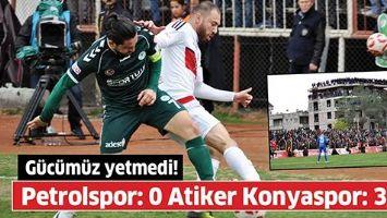 Gücümüz yetmedi!.  Petrolspor: 0 Atiker Konyaspor: 3