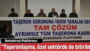 """""""TAŞERONLAŞMA, ÖZEL SEKTÖRDE DE BİTİRİLMELİ"""""""