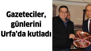 GAZETECİLER, GÜNLERİNİ URFA'DA KUTLADI