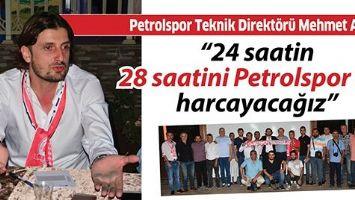 """""""24 saatin 28 saatini Petrolspor için harcayacağız"""""""