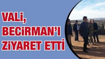 VALİ, BECİRMAN'I ZİYARET ETTİ